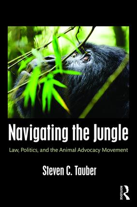Navigating the Jungle: Law, Politics, and the Animal Advocacy Movement (Paperback) book cover