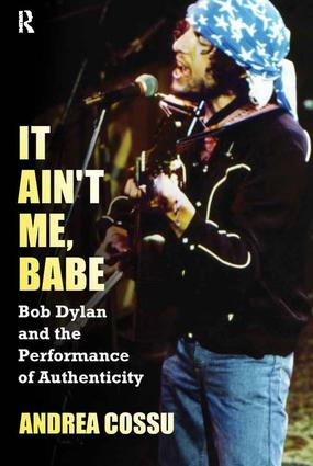 It Ain't Me Babe: Bob Dylan and the Performance of Authenticity, 1st Edition (Paperback) book cover