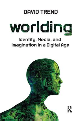 Worlding: Identity, Media, and Imagination in a Digital Age, 1st Edition (Hardback) book cover