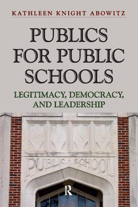 Publics for Public Schools: Legitimacy, Democracy, and Leadership, 1st Edition (Paperback) book cover