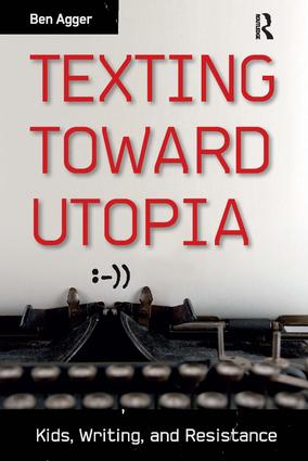 Texting Toward Utopia: Kids, Writing, and Resistance, 1st Edition (Paperback) book cover