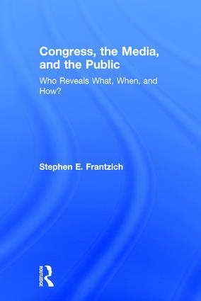 Congress, the Media, and the Public: Who Reveals What, When, and How?, 1st Edition (Hardback) book cover