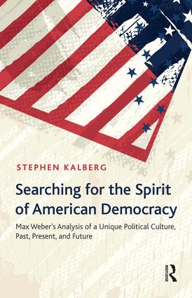 Searching for the Spirit of American Democracy: Max Weber's Analysis of a Unique Political Culture, Past, Present, and Future, 1st Edition (Paperback) book cover