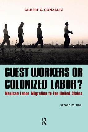 Guest Workers or Colonized Labor?: Mexican Labor Migration to the United States, 2nd Edition (Paperback) book cover