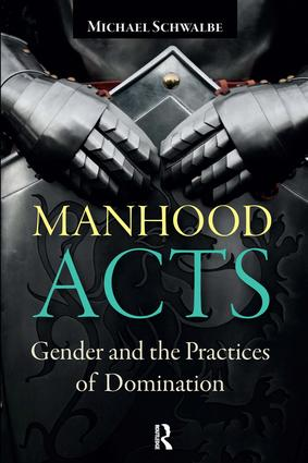 Manhood Acts: Gender and the Practices of Domination, 1st Edition (Paperback) book cover