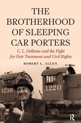 Brotherhood of Sleeping Car Porters: C. L. Dellums and the Fight for Fair Treatment and Civil Rights, 1st Edition (Paperback) book cover