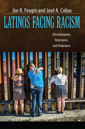 Latinos Facing Racism: Discrimination, Resistance, and Endurance, 1st Edition (Paperback) book cover