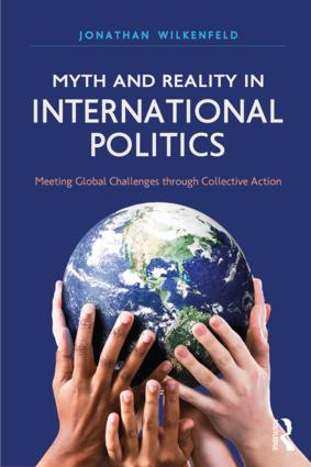Myth and Reality in International Politics: Meeting Global Challenges through Collective Action book cover