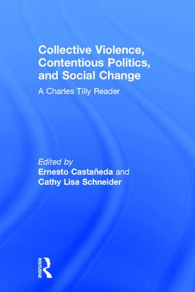 Collective Violence, Contentious Politics, and Social Change: A Charles Tilly Reader, 1st Edition (Hardback) book cover