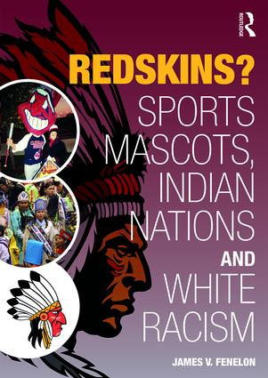 Redskins?: Sport Mascots, Indian Nations and White Racism, 1st Edition (Paperback) book cover