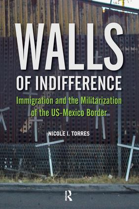 Walls of Indifference: Immigration and the Militarization of the Us-Mexico Border book cover