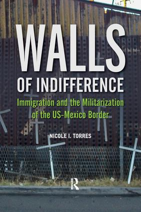 Walls of Indifference: Immigration and the Militarization of the Us-Mexico Border, 1st Edition (Paperback) book cover