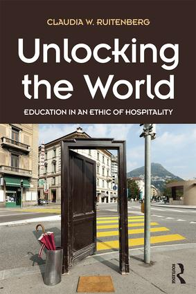 Unlocking the World: Education in an Ethic of Hospitality, 1st Edition (Paperback) book cover