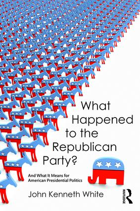 What Happened to the Republican Party?: And What It Means for American Presidential Politics, 1st Edition (Paperback) book cover