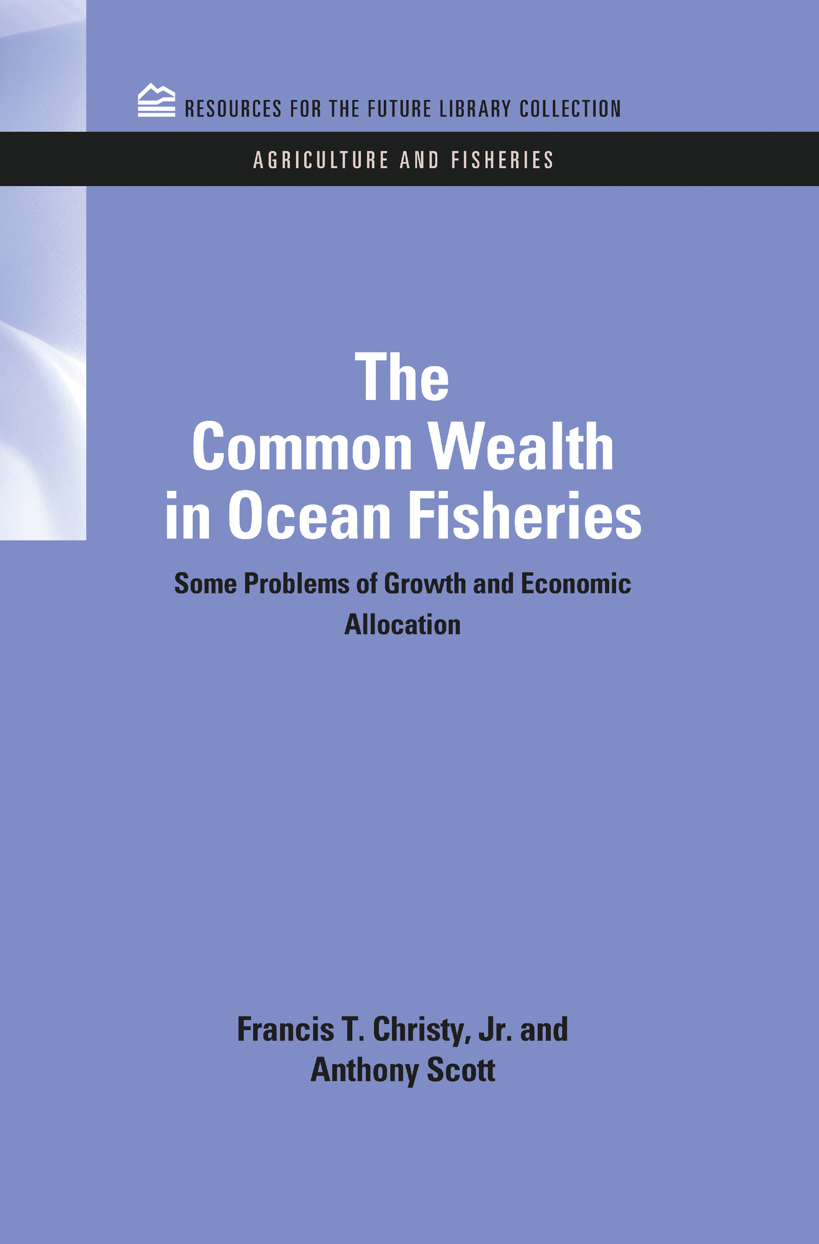 The Common Wealth in Ocean Fisheries: Some Problems of Growth and Economic Allocation, 1st Edition (Hardback) book cover