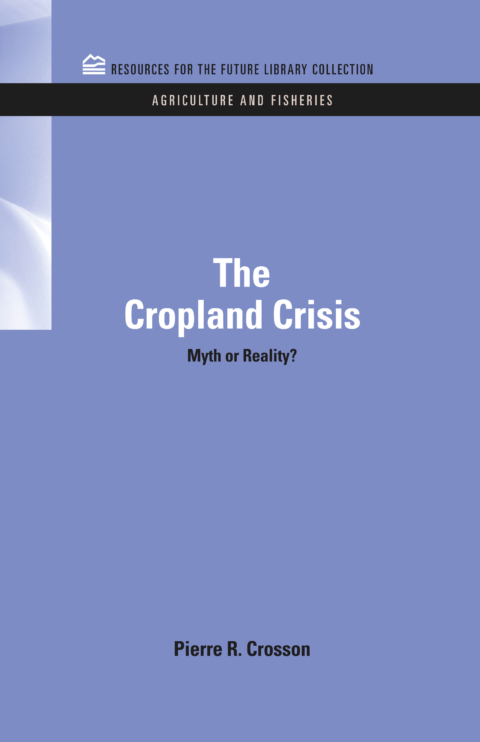 The Cropland Crisis: Myth or Reality?, 1st Edition (Hardback) book cover