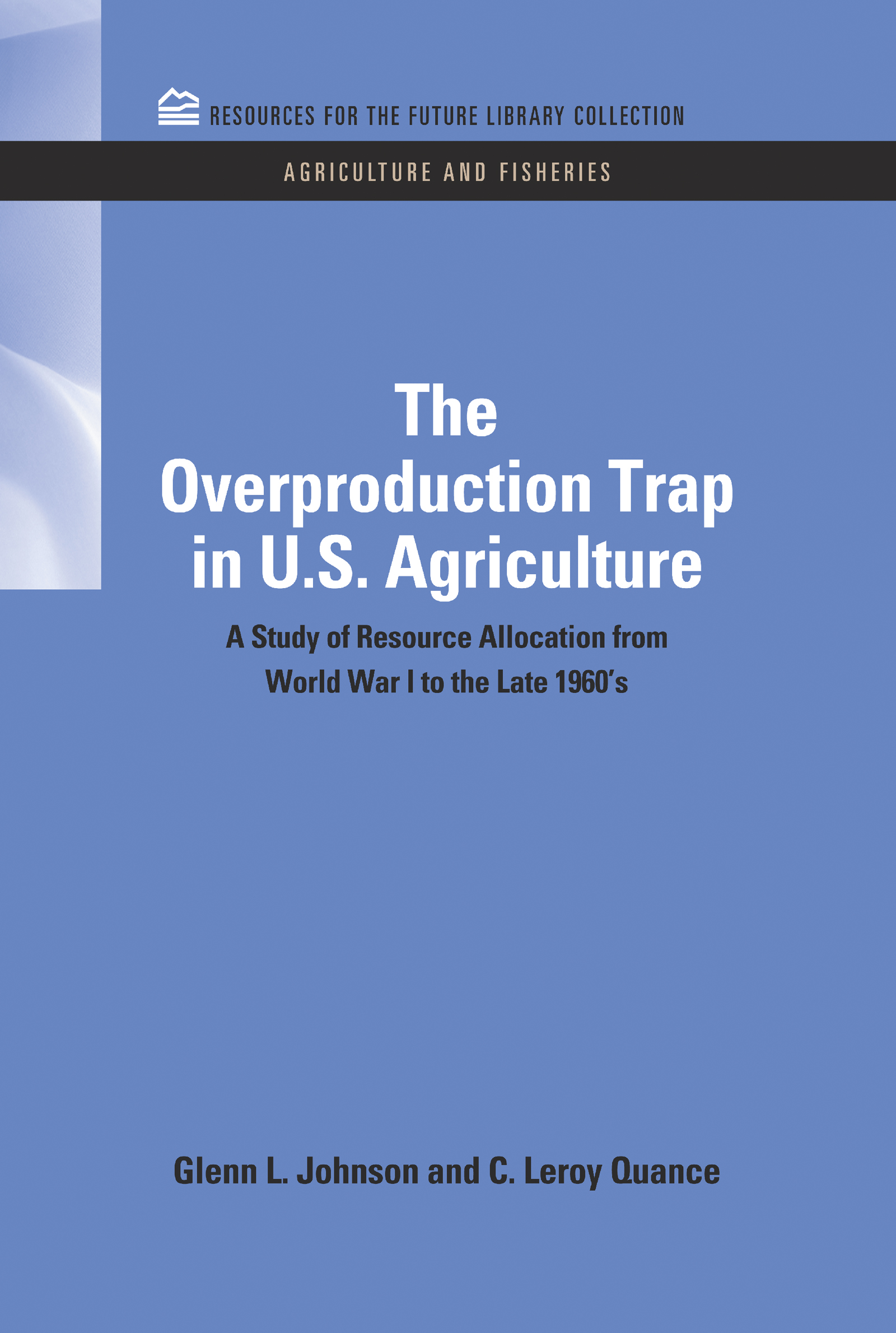 The Overproduction Trap in U.S. Agriculture: A Study of Resource Allocation from World War I to the Late 1960's, 1st Edition (Hardback) book cover