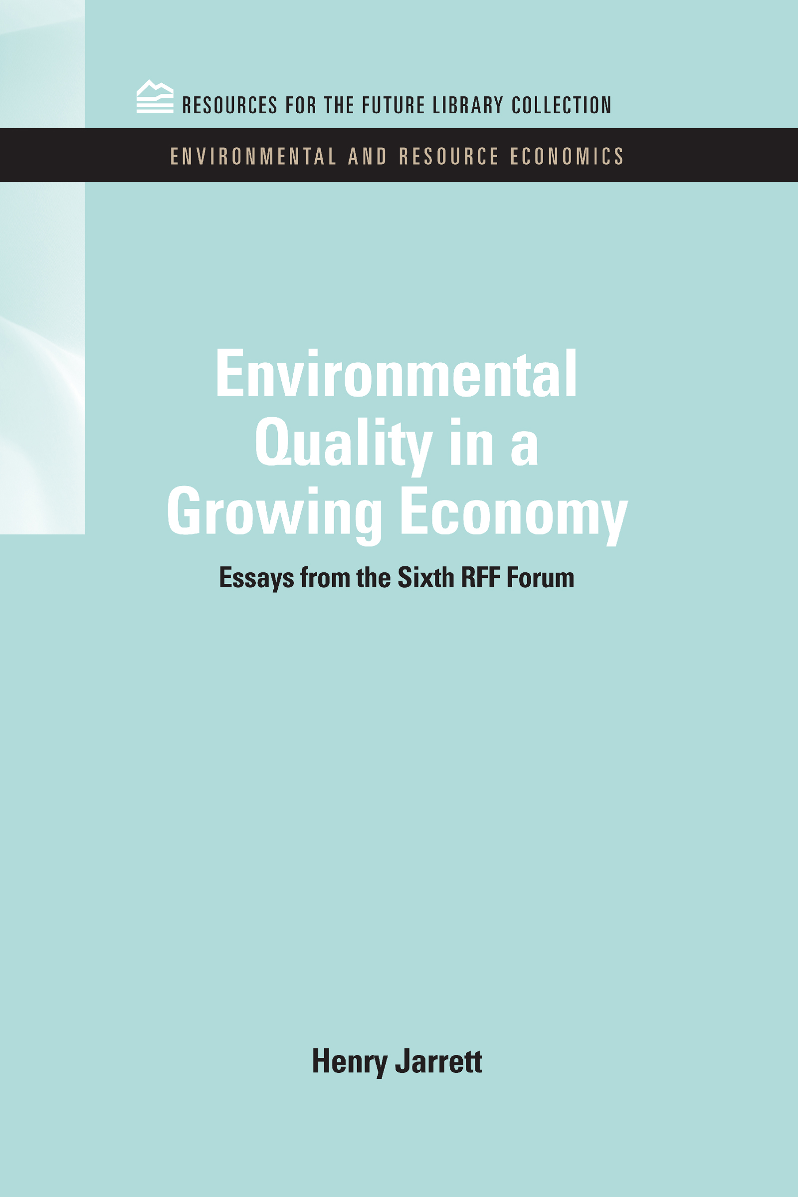 Environmental Quality in a Growing Economy: Essays from the Sixth RFF Forum (Hardback) book cover
