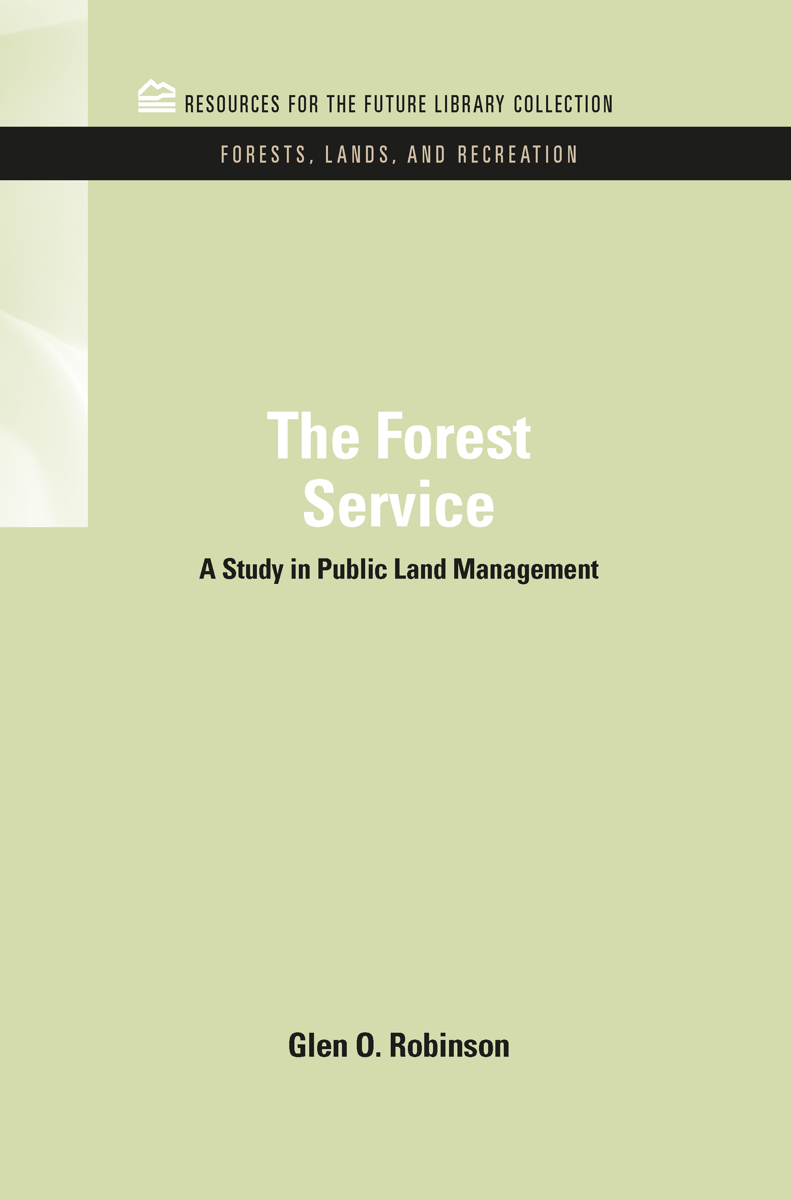 The Forest Service: A Study in Public Land Management book cover