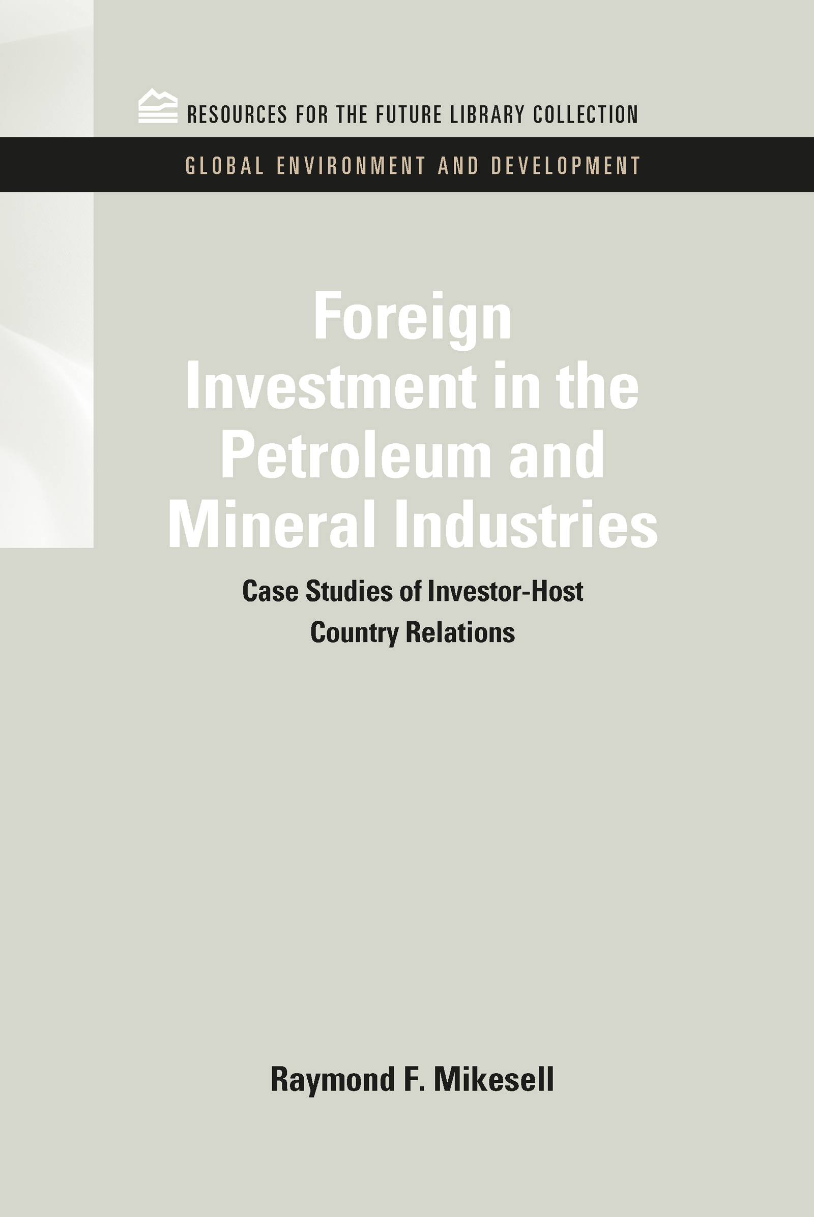 Foreign Investment in the Petroleum and Mineral Industries: Case Studies of Investor-Host Country Relations (Hardback) book cover