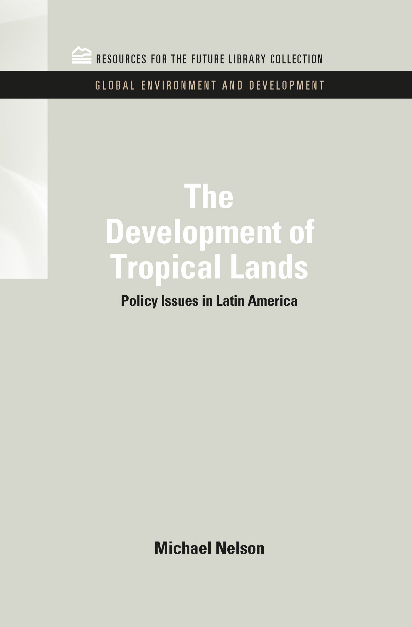The Development of Tropical Lands: Policy Issues in Latin America, 1st Edition (Hardback) book cover