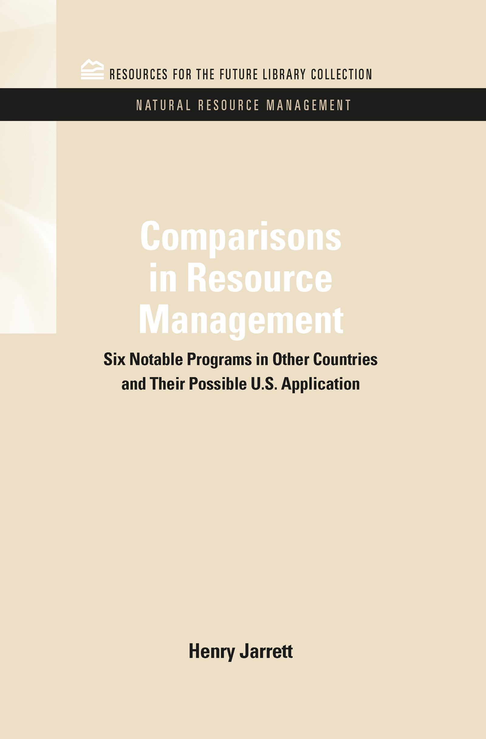 Comparisons in Resource Management: Six Notable Programs in Other Countries and Their Possible U.S. Application (Hardback) book cover