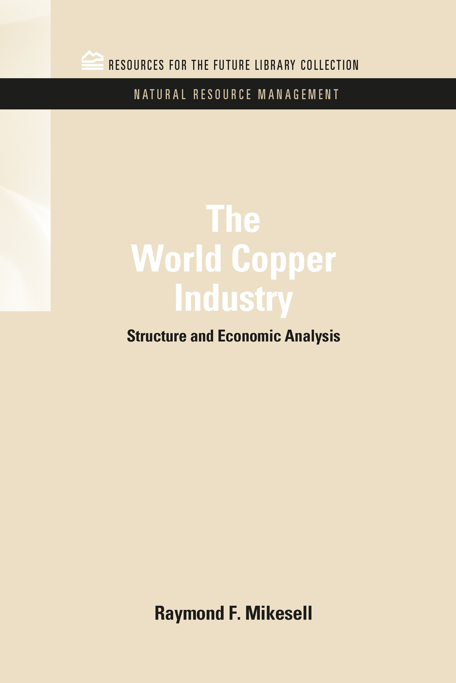 The World Copper Industry: Structure and Economic Analysis (Hardback) book cover