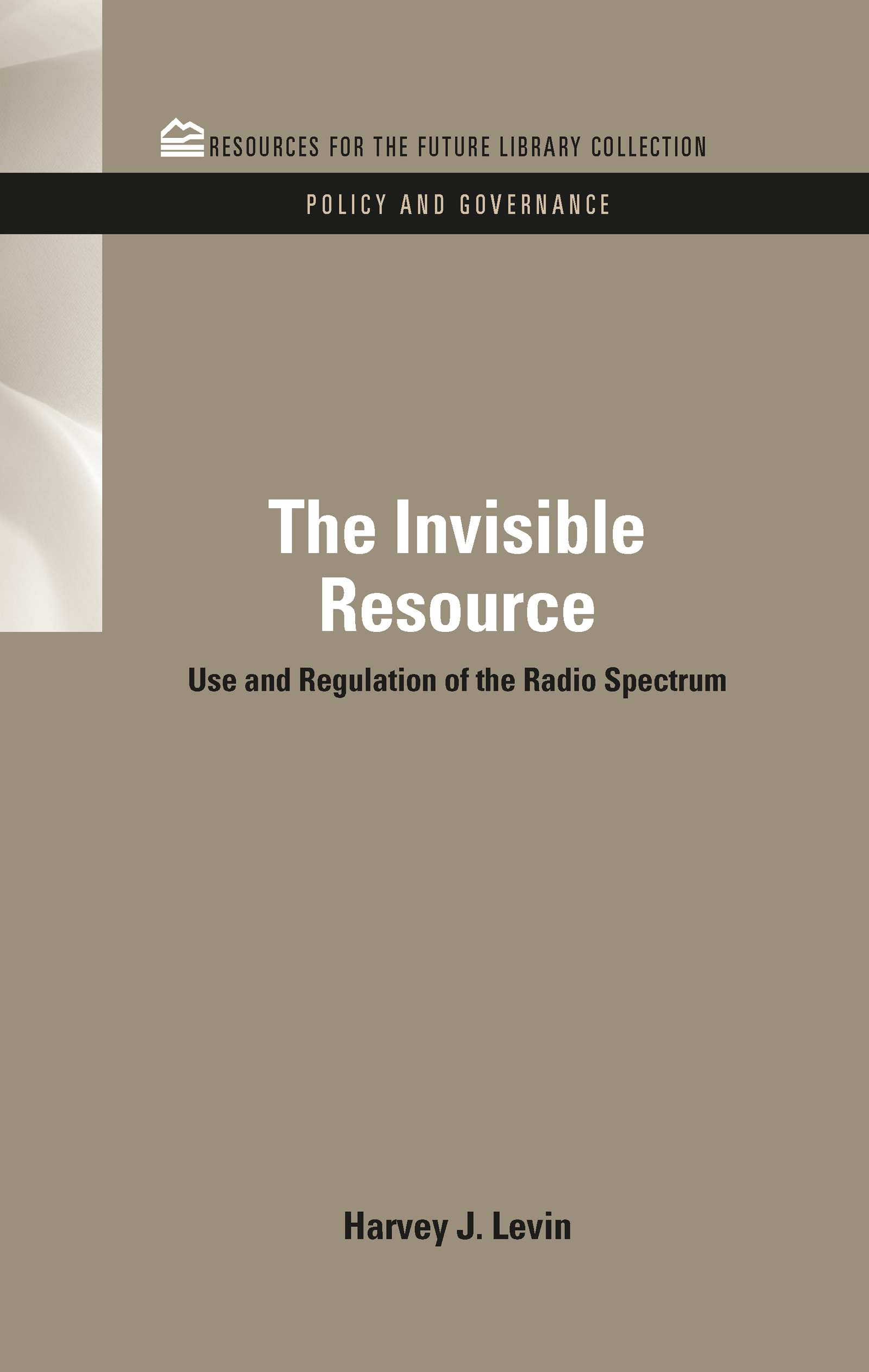 The Invisible Resource: Use and Regulation of the Radio Spectrum (Hardback) book cover