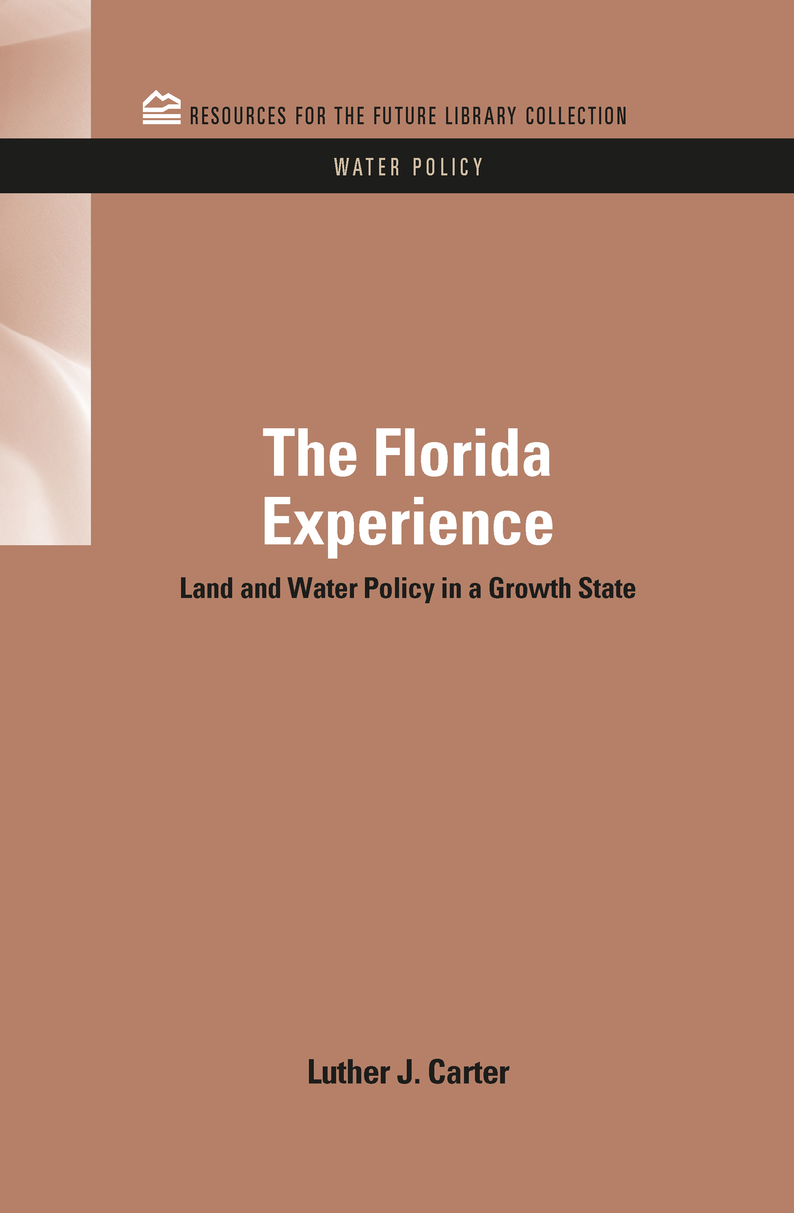 The Florida Experience: Land and Water Policy in a Growth State, 1st Edition (Hardback) book cover