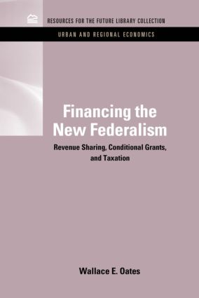 Financing the New Federalism: Revenue Sharing, Conditional Grants, and Taxation (e-Book) book cover