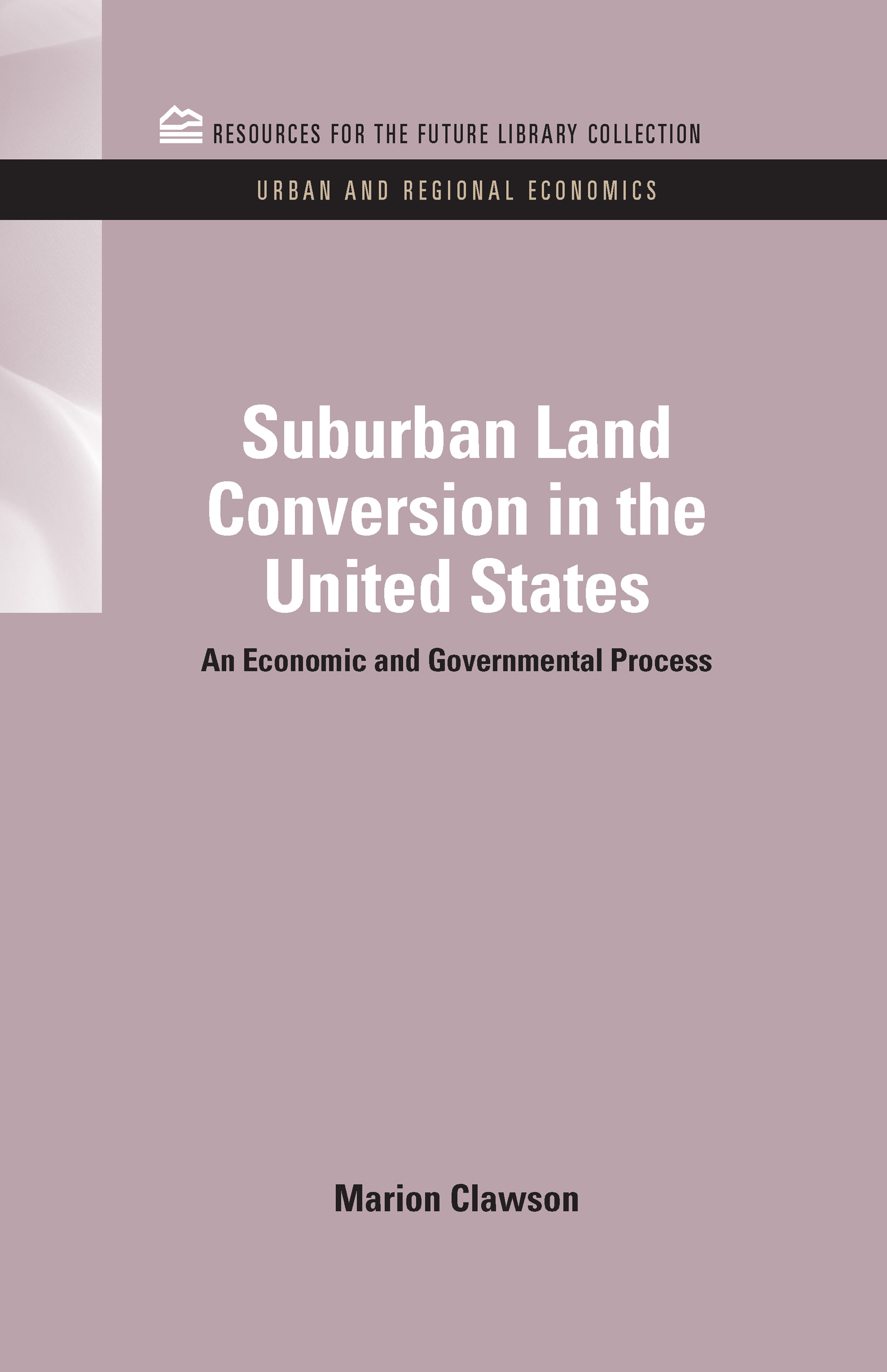Suburban Land Conversion in the United States: An Economic and Governmental Process (Hardback) book cover