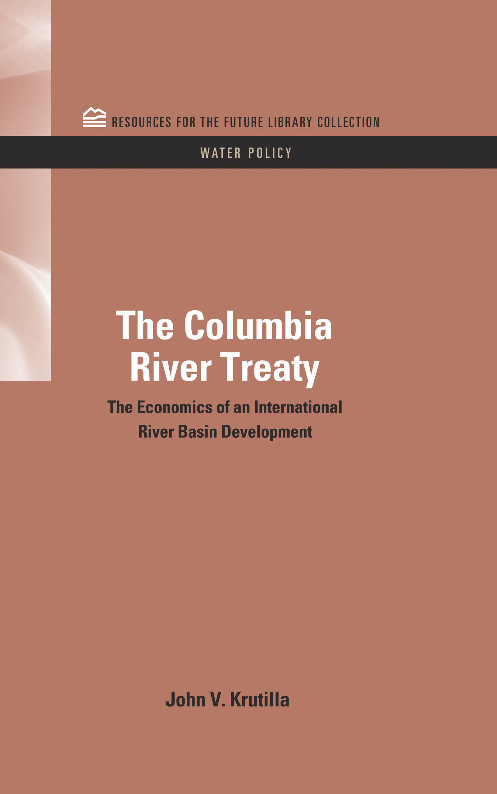 The Columbia River Treaty: The Economics of an International River Basin Development, 1st Edition (Hardback) book cover