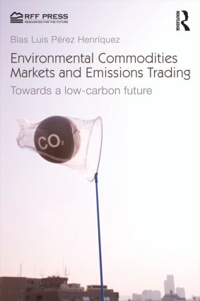 Environmental Commodities Markets and Emissions Trading: Towards a Low-Carbon Future (Paperback) book cover