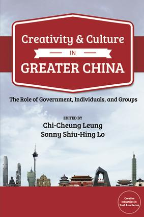 Creativity and Culture in Greater China: The Role of Government, Individuals and Groups, 1st Edition (Paperback) book cover