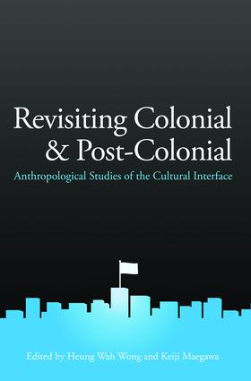 Revisiting Colonial and Post-Colonial: Anthropological Studies of the Cultural Interface, 1st Edition (Paperback) book cover