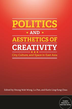 Politics and Aesthetics of Creativity: City, Culture and Space in East Asia, 1st Edition (Paperback) book cover