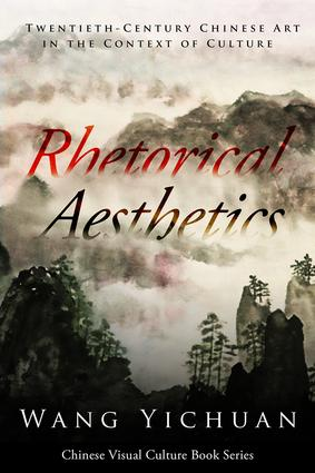 Rhetorical Aesthetics: Twentieth-Century Chinese Arts in the Context of Culture, 1st Edition (Hardback) book cover