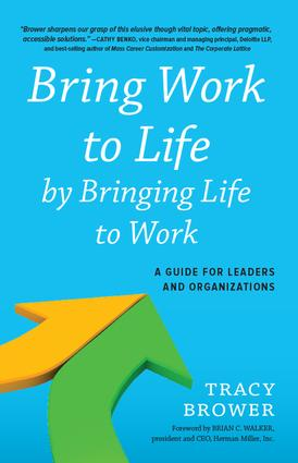 Bring Work to Life by Bringing Life to Work: A Guide for Leaders and Organizations, 1st Edition (Hardback) book cover