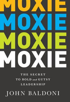 Moxie: The Secret to Bold and Gutsy Leadership, 1st Edition (Hardback) book cover