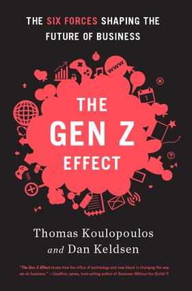 Gen Z Effect: The Six Forces Shaping the Future of Business, 1st Edition (Hardback) book cover