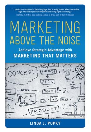 Marketing Above the Noise: Achieve Strategic Advantage with Marketing That Matters book cover