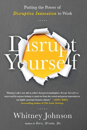 Disrupt Yourself: Putting the Power of Disruptive Innovation to Work, 1st Edition (Hardback) book cover