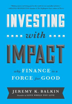 Investing with Impact: Why Finance is a Force for Good, 1st Edition (Hardback) book cover