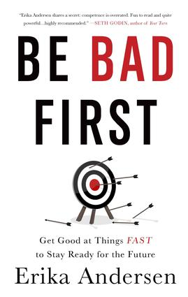 Be Bad First: Get Good at Things Fast to Stay Ready for the Future, 1st Edition (Hardback) book cover