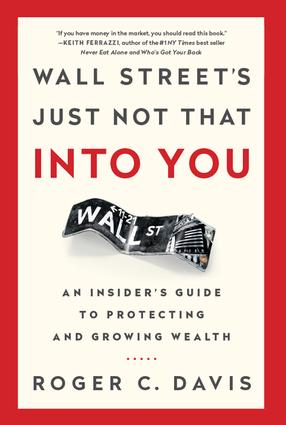 Wall Street's Just Not That into You: An Insider's Guide to Protecting and Growing Wealth, 1st Edition (Hardback) book cover
