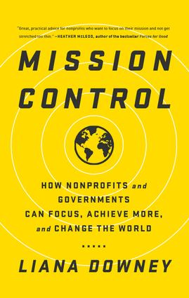 Mission Control: How Nonprofits and Governments Can Focus, Achieve More, and Change the World, 1st Edition (Hardback) book cover