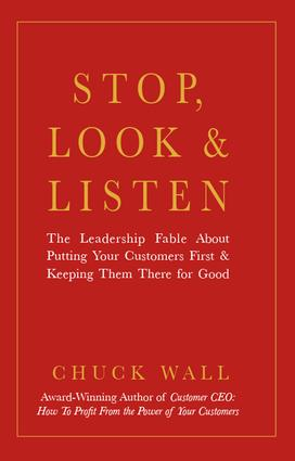 Stop, Look, and Listen: The Leadership Fable About Putting Your Customers First and Keeping Them There for Good, 1st Edition (Hardback) book cover
