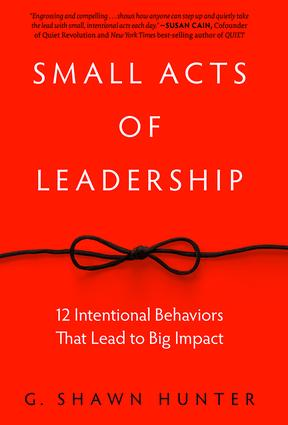 Small Acts of Leadership: 12 Intentional Behaviors That Lead to Big Impact book cover