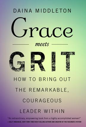 Grace Meets Grit: How to Bring Out the Remarkable, Courageous Leader Within, 1st Edition (Hardback) book cover