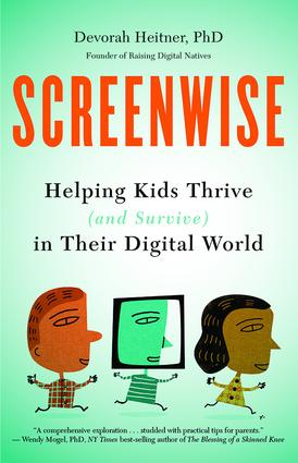 Screenwise: Helping Kids Thrive (and Survive) in Their Digital World book cover